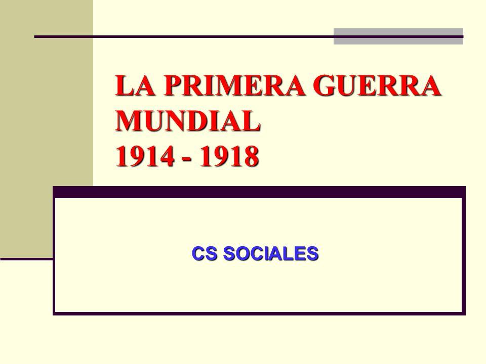 LA PRIMERA GUERRA MUNDIAL 1914 - 1918 CS SOCIALES