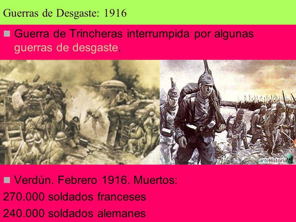 Guerra de Trincheras interrumpida por algunas guerras de desgaste. Verdún. Febrero 1916. Muertos: 270.000 soldados franceses 240.000 soldados alemanes