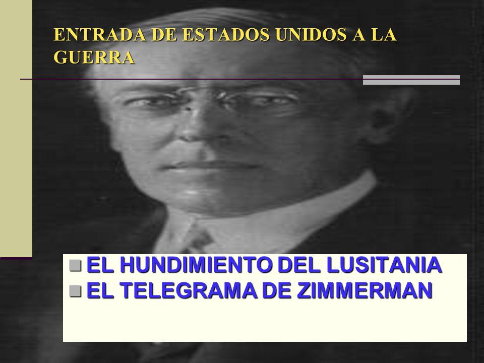 ENTRADA DE ESTADOS UNIDOS A LA GUERRA EL HUNDIMIENTO DEL LUSITANIA EL HUNDIMIENTO DEL LUSITANIA EL TELEGRAMA DE ZIMMERMAN EL TELEGRAMA DE ZIMMERMAN