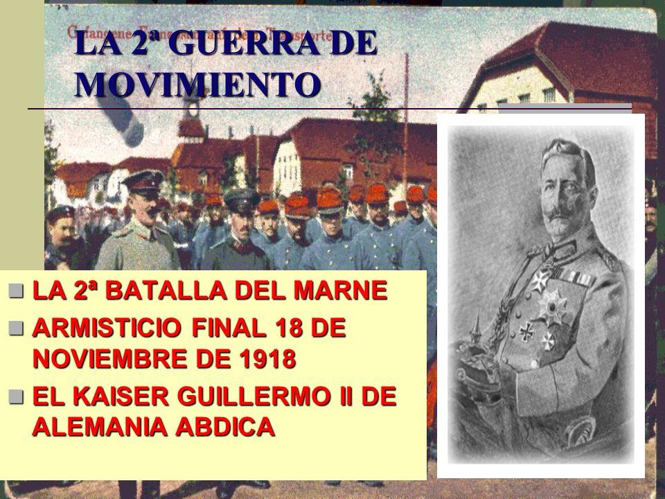 LA 2ª GUERRA DE MOVIMIENTO LA 2ª BATALLA DEL MARNE LA 2ª BATALLA DEL MARNE ARMISTICIO FINAL 18 DE NOVIEMBRE DE 1918 ARMISTICIO FINAL 18 DE NOVIEMBRE D