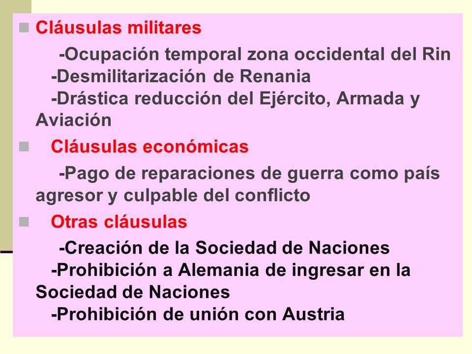 Cláusulas militares -Ocupación temporal zona occidental del Rin -Desmilitarización de Renania -Drástica reducción del Ejército, Armada y Aviación Cláu