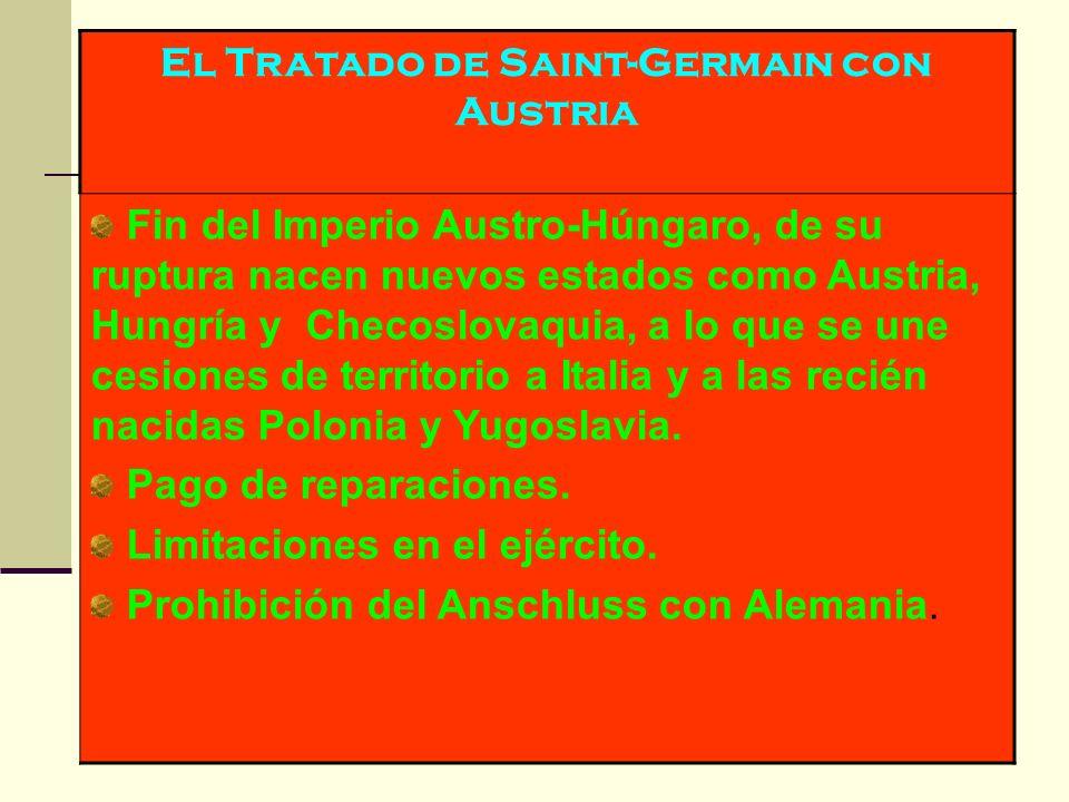 El Tratado de Saint-Germain con Austria Fin del Imperio Austro-Húngaro, de su ruptura nacen nuevos estados como Austria, Hungría y Checoslovaquia, a l