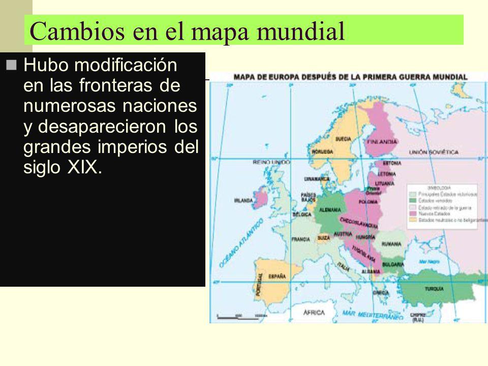 Cambios en el mapa mundial Hubo modificación en las fronteras de numerosas naciones y desaparecieron los grandes imperios del siglo XIX.