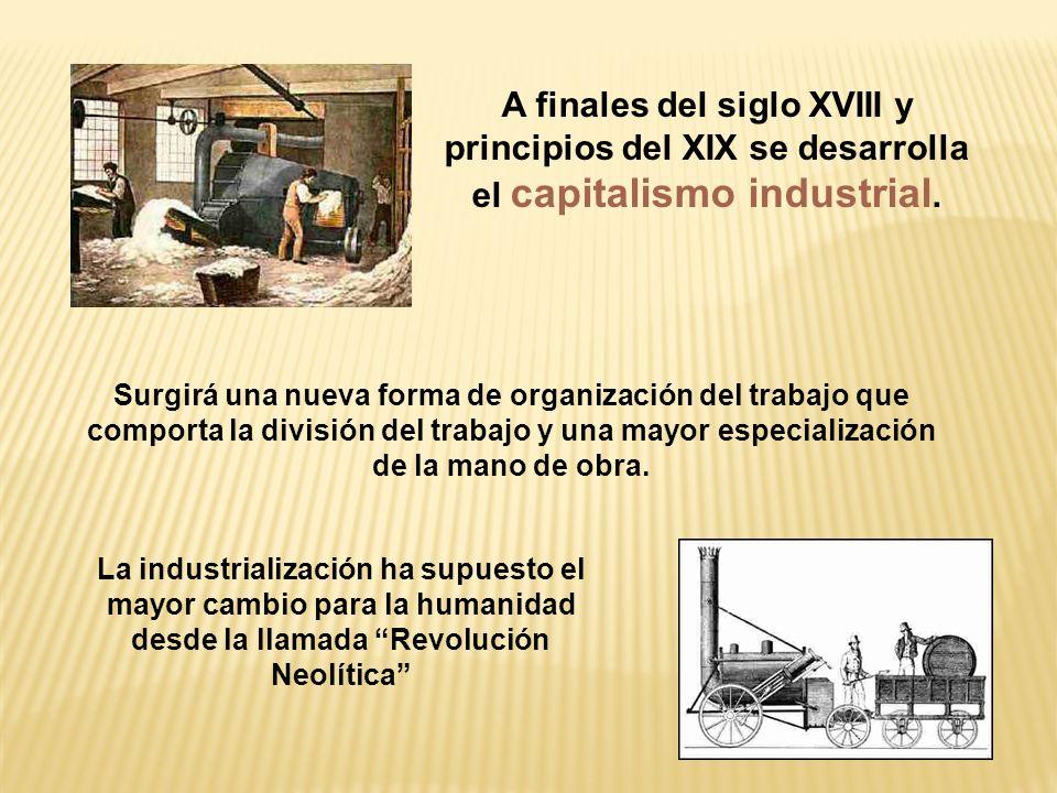 A finales del siglo XVIII y principios del XIX se desarrolla el capitalismo industrial.