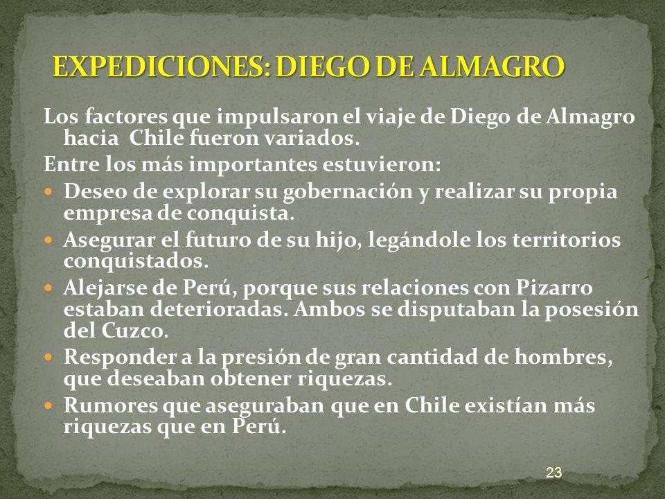 Los factores que impulsaron el viaje de Diego de Almagro hacia Chile fueron variados. Entre los más importantes estuvieron: Deseo de explorar su gober