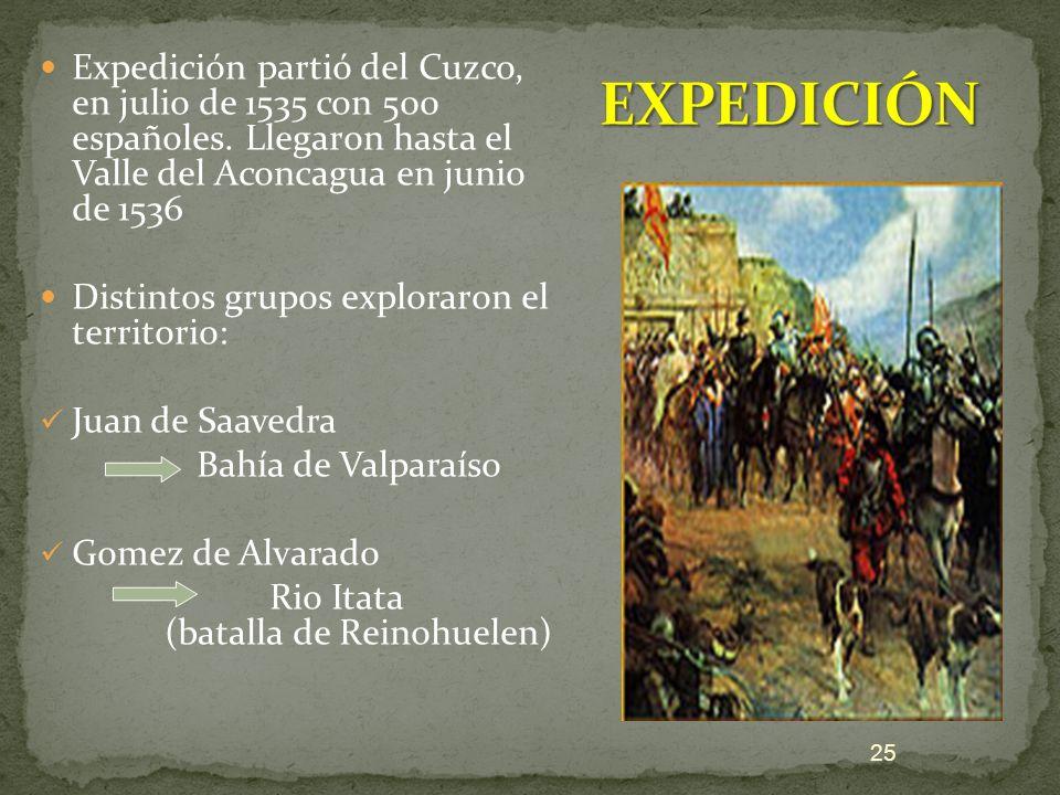 Expedición partió del Cuzco, en julio de 1535 con 500 españoles. Llegaron hasta el Valle del Aconcagua en junio de 1536 Distintos grupos exploraron el
