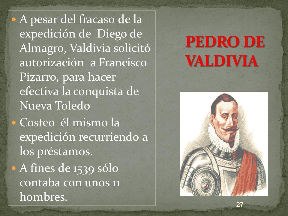 A pesar del fracaso de la expedición de Diego de Almagro, Valdivia solicitó autorización a Francisco Pizarro, para hacer efectiva la conquista de Nuev