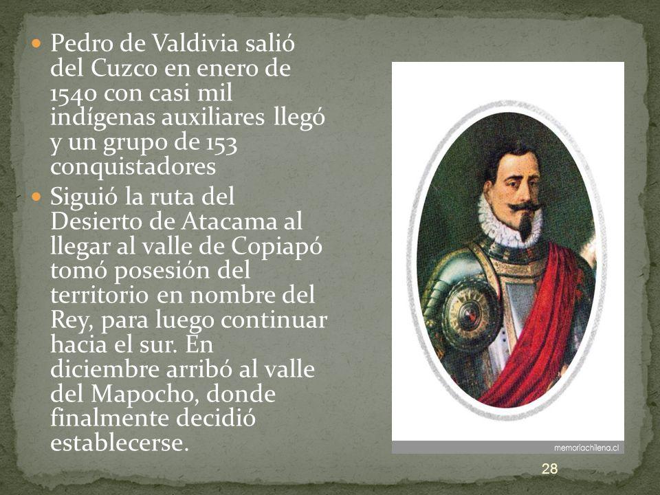 Pedro de Valdivia salió del Cuzco en enero de 1540 con casi mil indígenas auxiliares llegó y un grupo de 153 conquistadores Siguió la ruta del Desiert