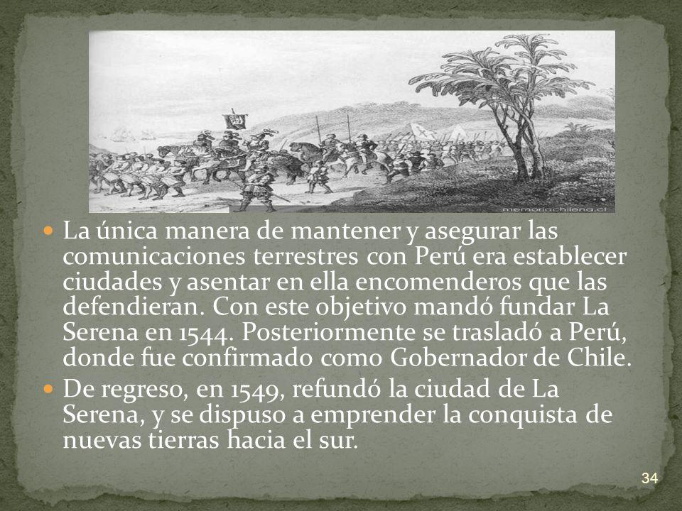 La única manera de mantener y asegurar las comunicaciones terrestres con Perú era establecer ciudades y asentar en ella encomenderos que las defendier