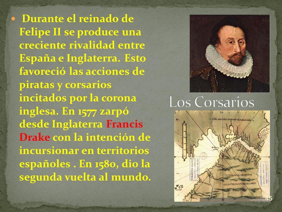 Durante el reinado de Felipe II se produce una creciente rivalidad entre España e Inglaterra. Esto favoreció las acciones de piratas y corsarios incit