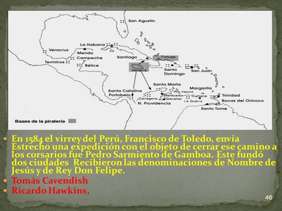 En 1584 el virrey del Perú, Francisco de Toledo, envia Estrecho una expedición con el objeto de cerrar ese camino a los corsarios fue Pedro Sarmiento
