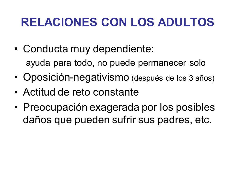 RELACIONES CON LOS ADULTOS Conducta muy dependiente: ayuda para todo, no puede permanecer solo Oposición-negativismo (después de los 3 años) Actitud d