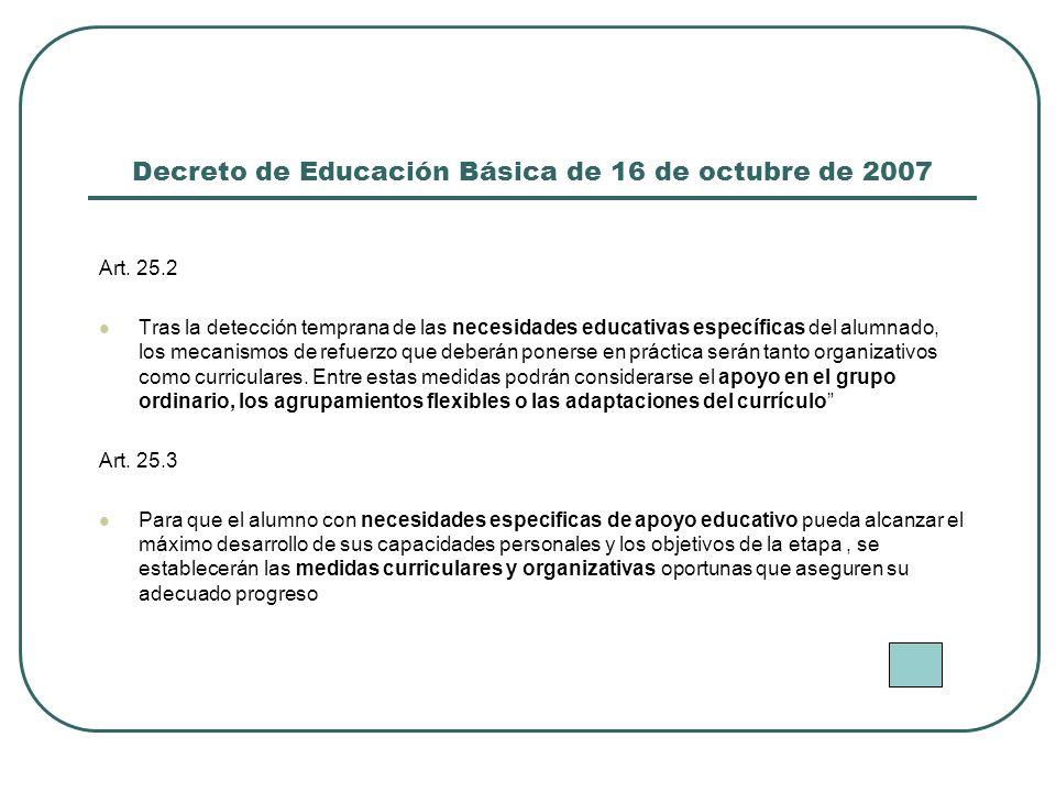 Decreto de Educación Básica de 16 de octubre de 2007 Art. 25.2 Tras la detección temprana de las necesidades educativas específicas del alumnado, los