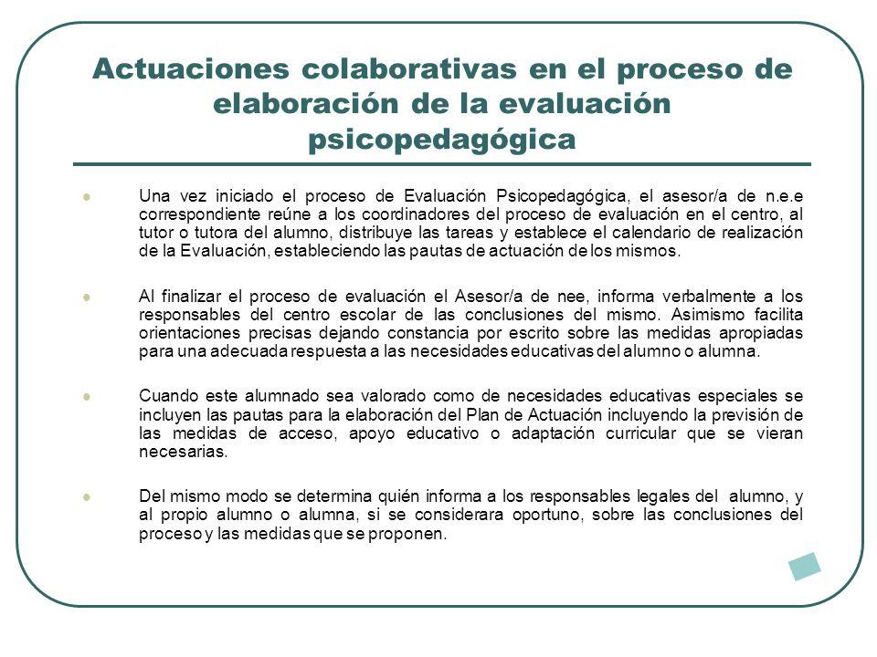Actuaciones colaborativas en el proceso de elaboración de la evaluación psicopedagógica Una vez iniciado el proceso de Evaluación Psicopedagógica, el