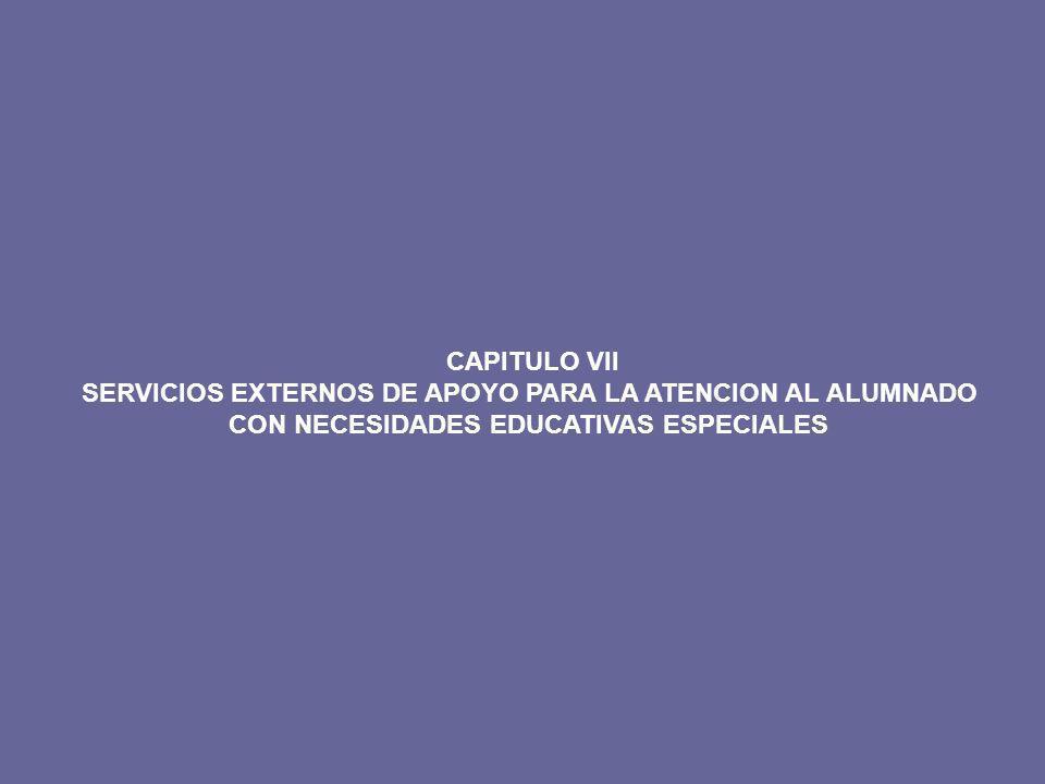 CAPITULO VII SERVICIOS EXTERNOS DE APOYO PARA LA ATENCION AL ALUMNADO CON NECESIDADES EDUCATIVAS ESPECIALES