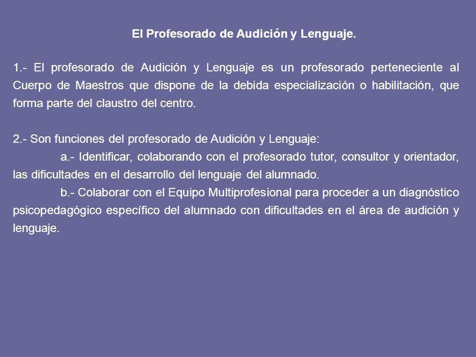 El Profesorado de Audición y Lenguaje.