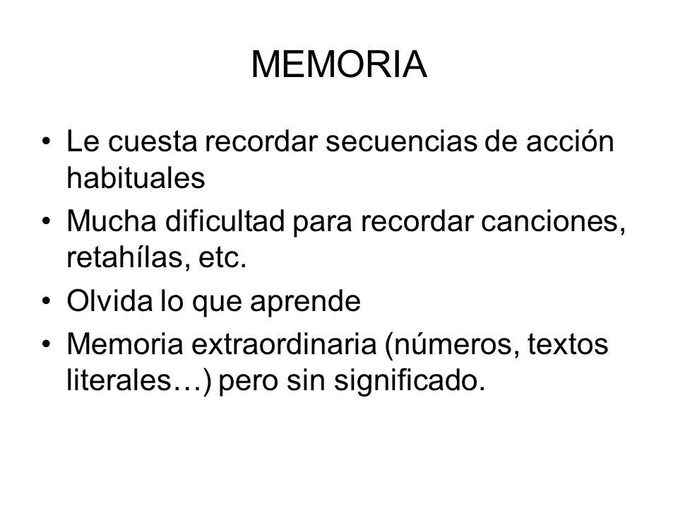 MEMORIA Le cuesta recordar secuencias de acción habituales Mucha dificultad para recordar canciones, retahílas, etc. Olvida lo que aprende Memoria ext