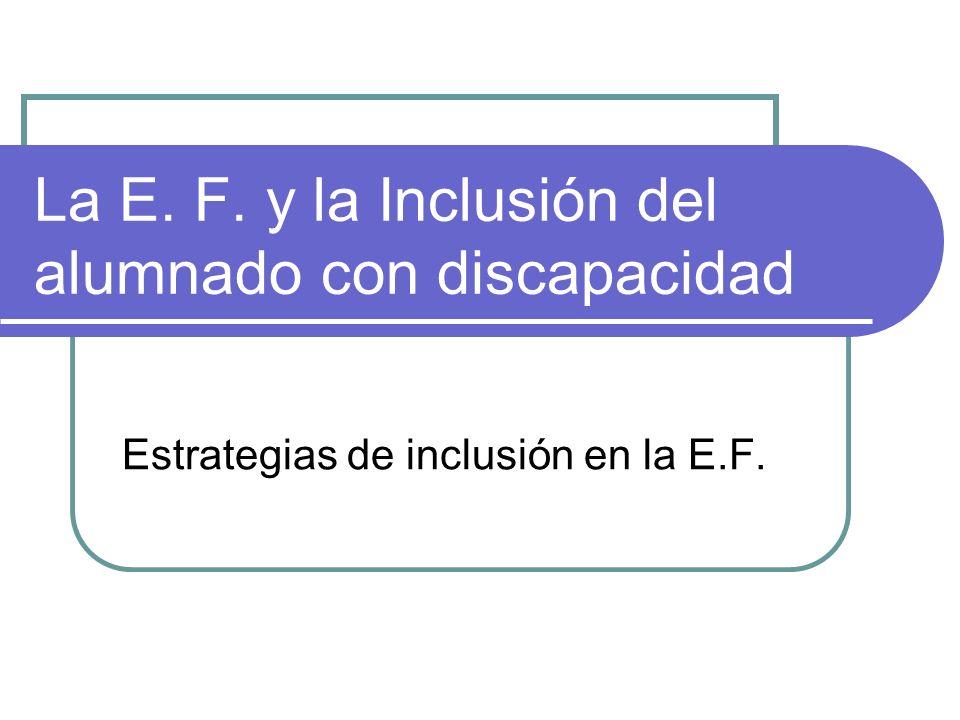 La E. F. y la Inclusión del alumnado con discapacidad Estrategias de inclusión en la E.F.
