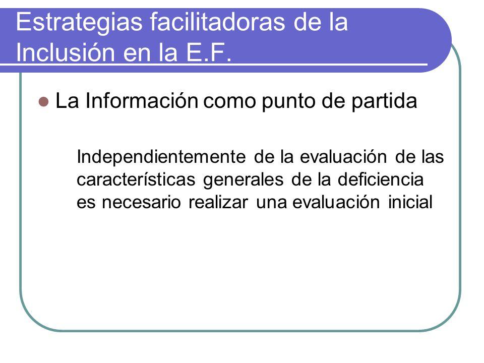 Estrategias facilitadoras de la Inclusión en la E.F. La Información como punto de partida Independientemente de la evaluación de las características g