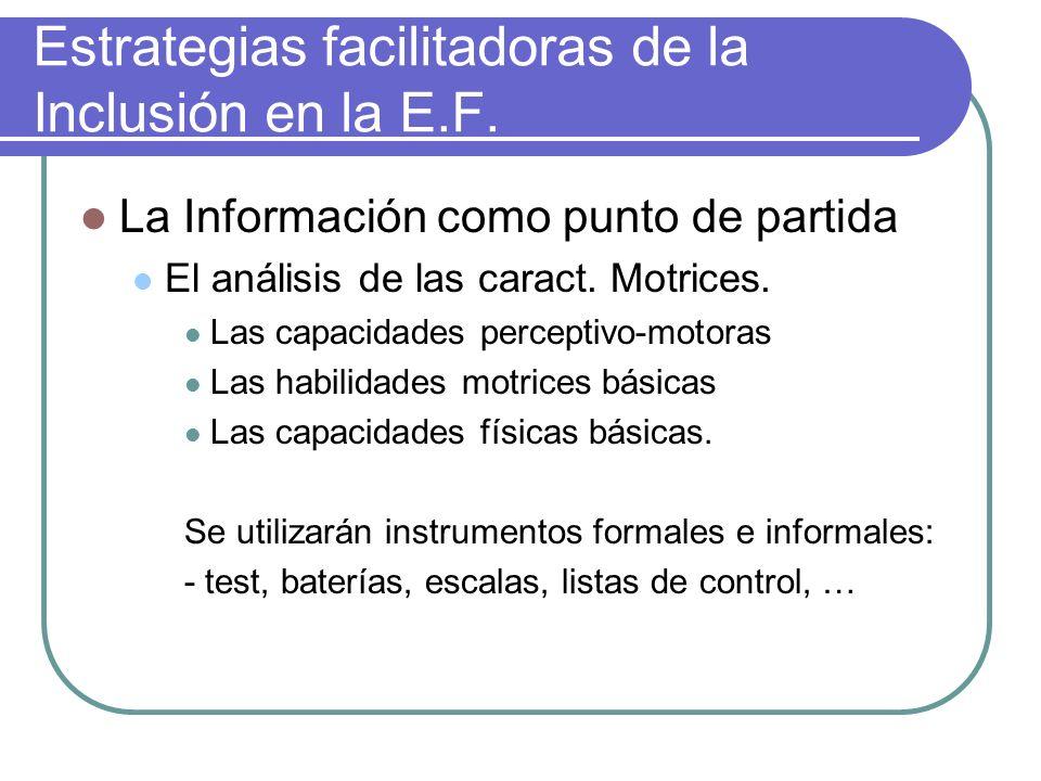 Estrategias facilitadoras de la Inclusión en la E.F. La Información como punto de partida El análisis de las caract. Motrices. Las capacidades percept