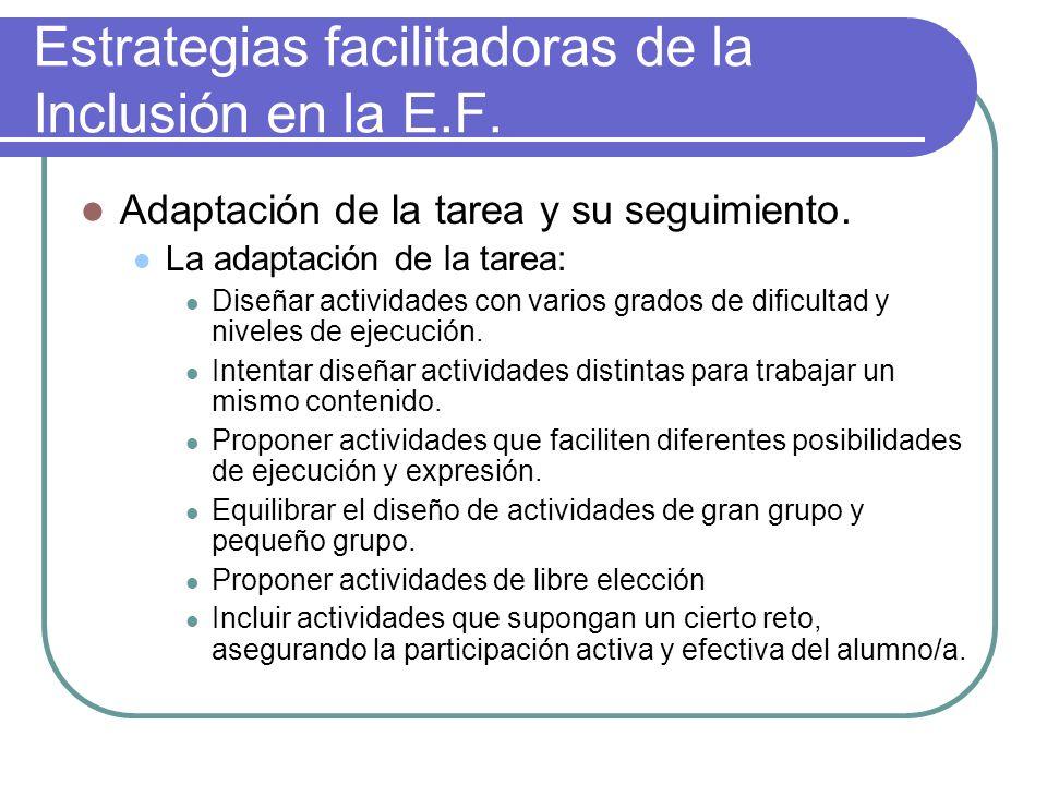Estrategias facilitadoras de la Inclusión en la E.F. Adaptación de la tarea y su seguimiento. La adaptación de la tarea: Diseñar actividades con vario