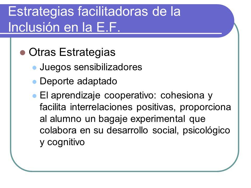 Estrategias facilitadoras de la Inclusión en la E.F. Otras Estrategias Juegos sensibilizadores Deporte adaptado El aprendizaje cooperativo: cohesiona