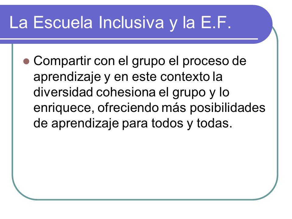 La Escuela Inclusiva y la E.F. Compartir con el grupo el proceso de aprendizaje y en este contexto la diversidad cohesiona el grupo y lo enriquece, of