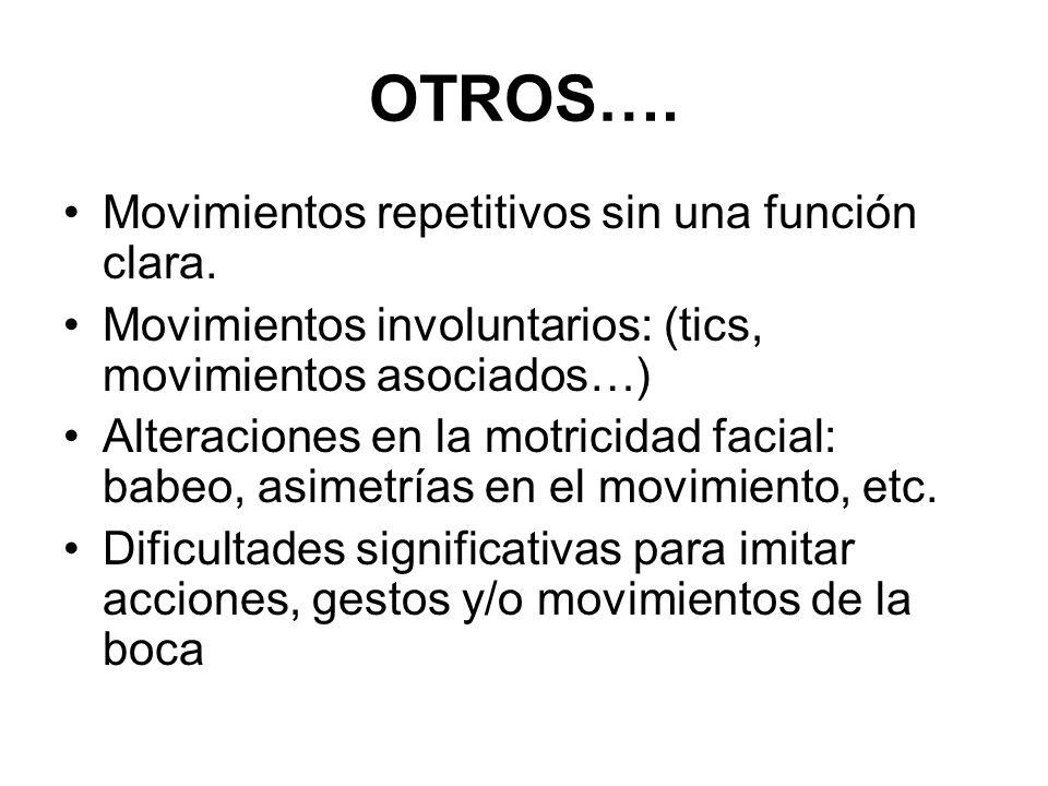 OTROS…. Movimientos repetitivos sin una función clara. Movimientos involuntarios: (tics, movimientos asociados…) Alteraciones en la motricidad facial: