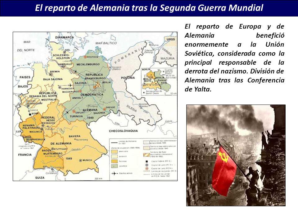 El reparto de Alemania tras la Segunda Guerra Mundial El reparto de Europa y de Alemania benefició enormemente a la Unión Soviética, considerada como