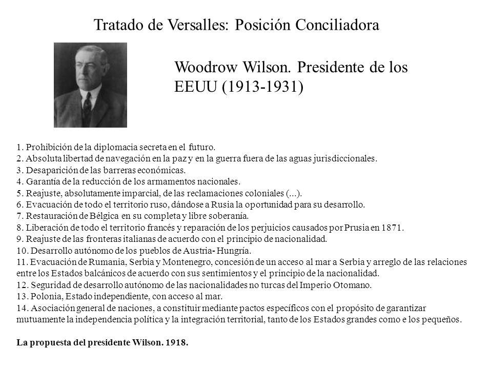 Tratado de Versalles: Posición Conciliadora 1. Prohibición de la diplomacia secreta en el futuro. 2. Absoluta libertad de navegación en la paz y en la