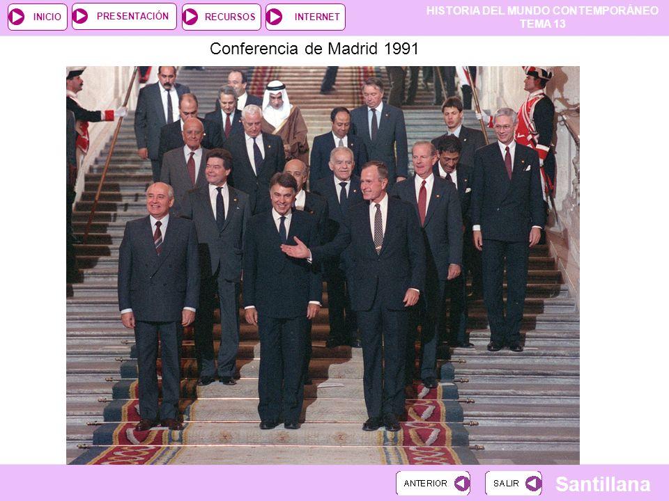 HISTORIA DEL MUNDO CONTEMPORÁNEO TEMA 13 RECURSOSINTERNETPRESENTACIÓN Santillana INICIO Conferencia de Madrid 1991