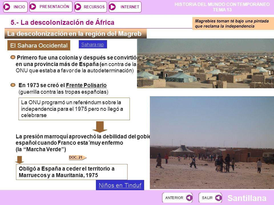 HISTORIA DEL MUNDO CONTEMPORÁNEO TEMA 13 RECURSOSINTERNETPRESENTACIÓN Santillana INICIO La descolonización en la región del Magreb 5.- La descolonizac