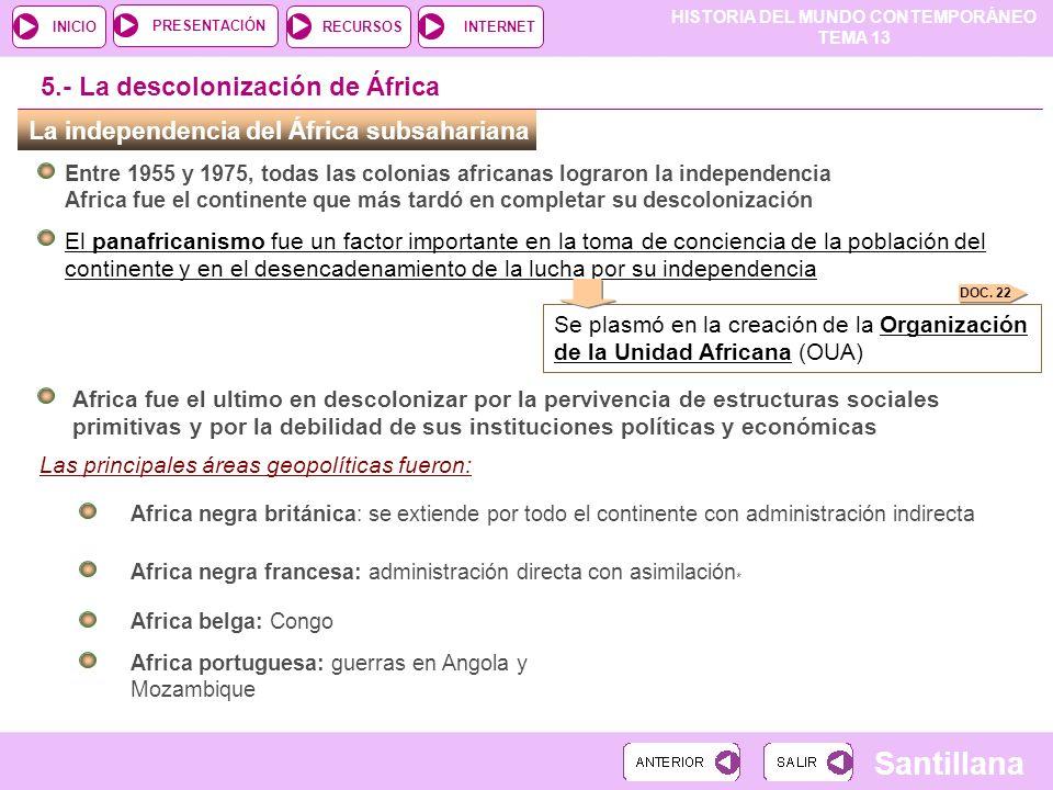 HISTORIA DEL MUNDO CONTEMPORÁNEO TEMA 13 RECURSOSINTERNETPRESENTACIÓN Santillana INICIO Las principales áreas geopolíticas fueron: La independencia de