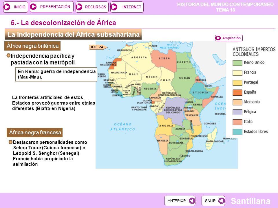 HISTORIA DEL MUNDO CONTEMPORÁNEO TEMA 13 RECURSOSINTERNETPRESENTACIÓN Santillana INICIO La independencia del África subsahariana 5.- La descolonizació