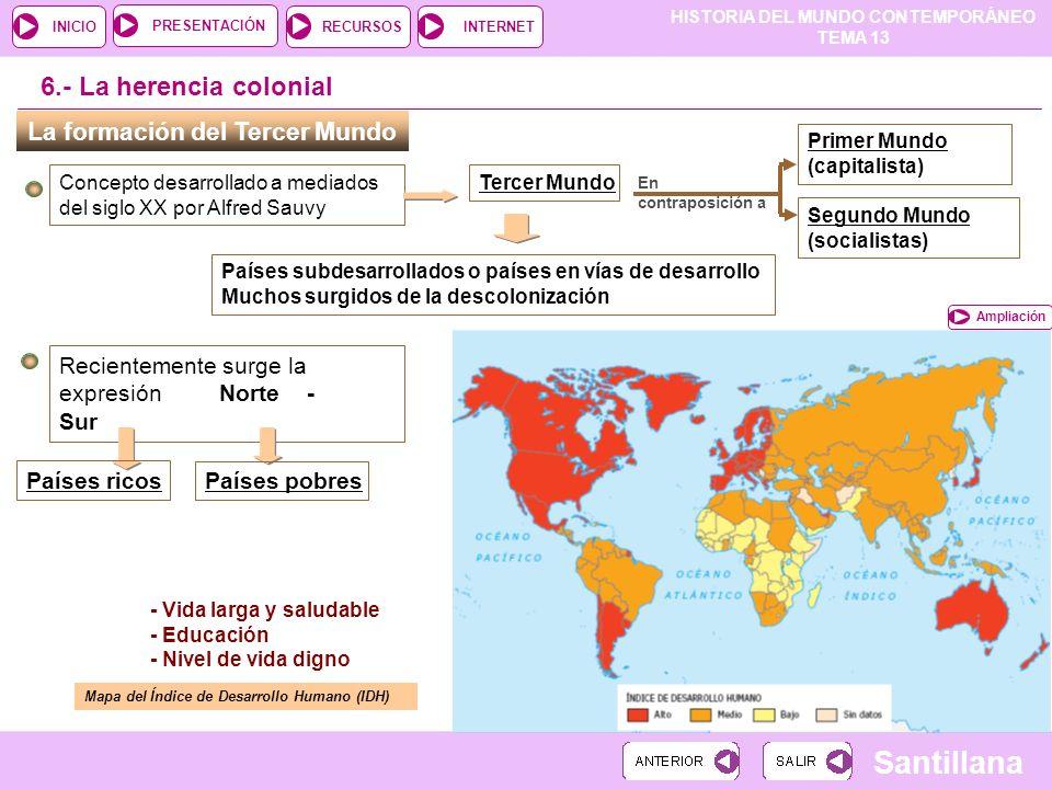 HISTORIA DEL MUNDO CONTEMPORÁNEO TEMA 13 RECURSOSINTERNETPRESENTACIÓN Santillana INICIO La formación del Tercer Mundo Concepto desarrollado a mediados