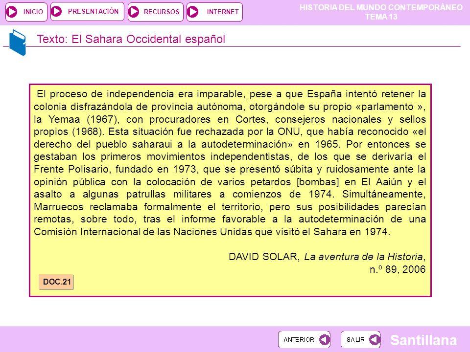 HISTORIA DEL MUNDO CONTEMPORÁNEO TEMA 13 RECURSOSINTERNETPRESENTACIÓN Santillana INICIO Texto: El Sahara Occidental español El proceso de independenci