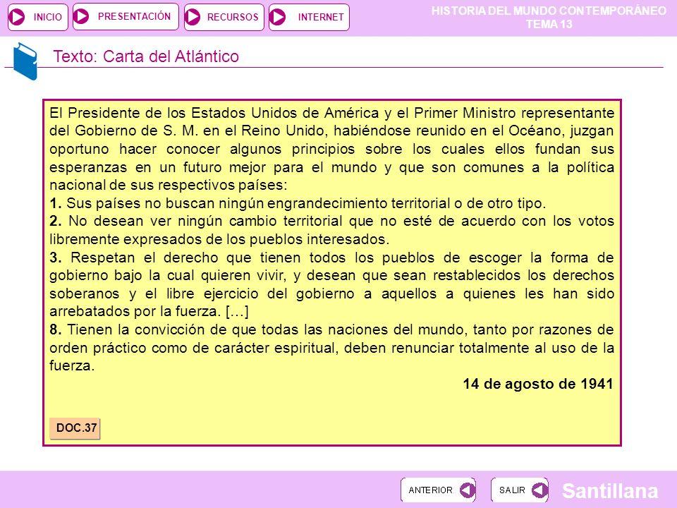 HISTORIA DEL MUNDO CONTEMPORÁNEO TEMA 13 RECURSOSINTERNETPRESENTACIÓN Santillana INICIO Texto: Carta del Atlántico El Presidente de los Estados Unidos