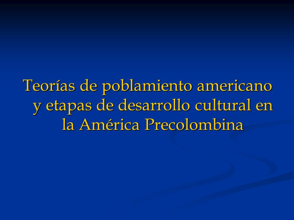 Etapa Arcaica: (7.000 a.c.– 2.500 a.c.) Etapa Arcaica: (7.000 a.c.
