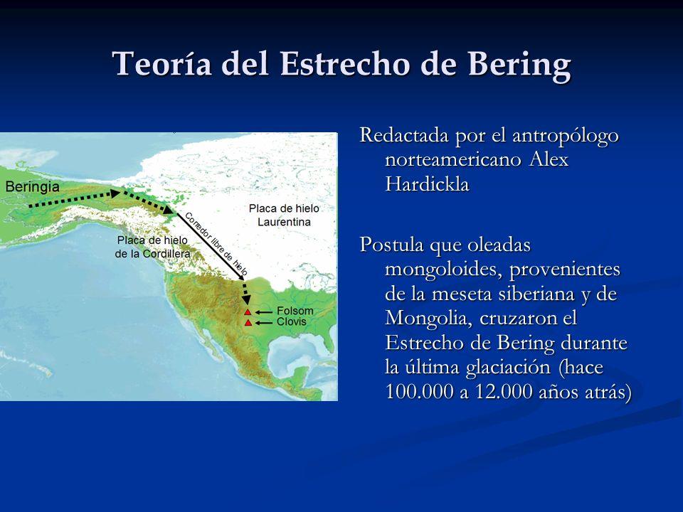 Teoría del Estrecho de Bering Redactada por el antropólogo norteamericano Alex Hardickla Postula que oleadas mongoloides, provenientes de la meseta si