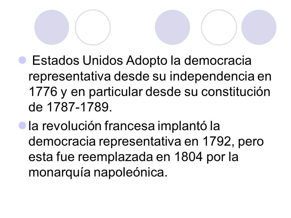 Estados Unidos Adopto la democracia representativa desde su independencia en 1776 y en particular desde su constitución de 1787-1789. la revolución fr