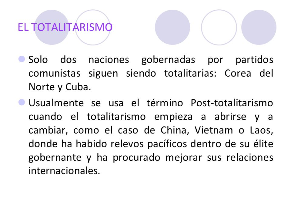 EL TOTALITARISMO Solo dos naciones gobernadas por partidos comunistas siguen siendo totalitarias: Corea del Norte y Cuba. Usualmente se usa el término