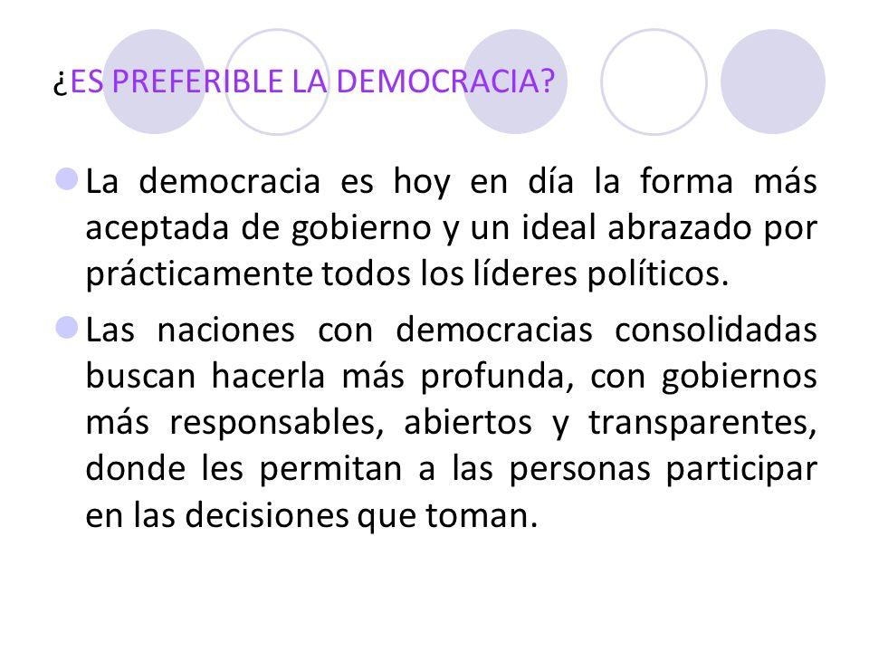 ¿ES PREFERIBLE LA DEMOCRACIA? La democracia es hoy en día la forma más aceptada de gobierno y un ideal abrazado por prácticamente todos los líderes po