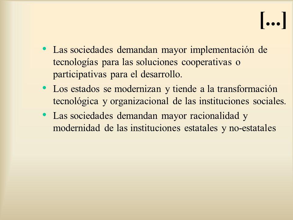 Las sociedades demandan mayor implementación de tecnologías para las soluciones cooperativas o participativas para el desarrollo. Los estados se moder