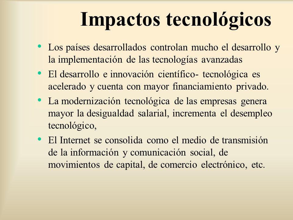 Los países desarrollados controlan mucho el desarrollo y la implementación de las tecnologías avanzadas El desarrollo e innovación científico- tecnoló