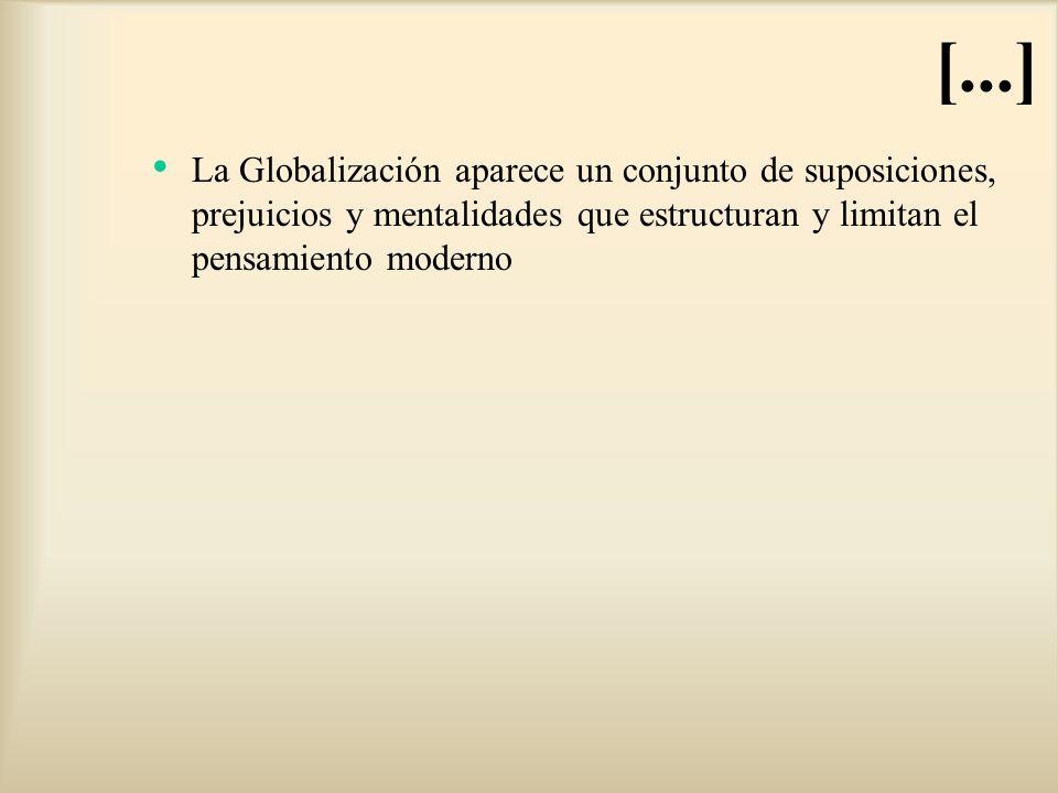 La Globalización aparece un conjunto de suposiciones, prejuicios y mentalidades que estructuran y limitan el pensamiento moderno [...]