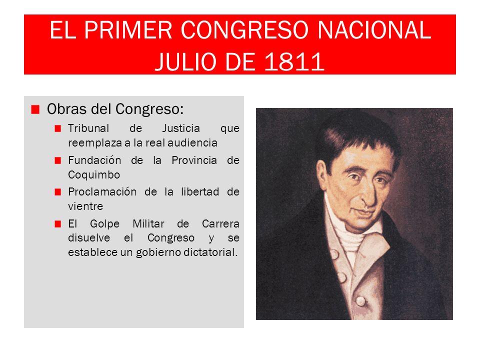 EL PRIMER CONGRESO NACIONAL JULIO DE 1811 Obras del Congreso: Tribunal de Justicia que reemplaza a la real audiencia Fundación de la Provincia de Coqu