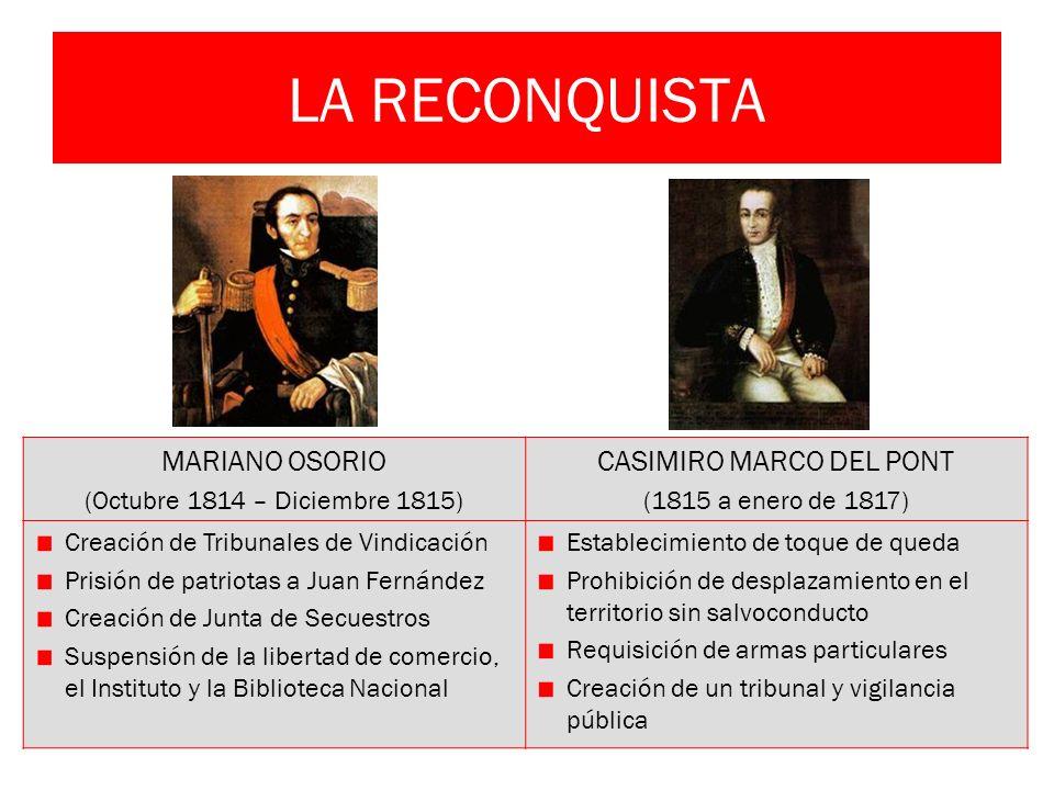 LA RECONQUISTA MARIANO OSORIO (Octubre 1814 – Diciembre 1815) CASIMIRO MARCO DEL PONT (1815 a enero de 1817) Creación de Tribunales de Vindicación Pri