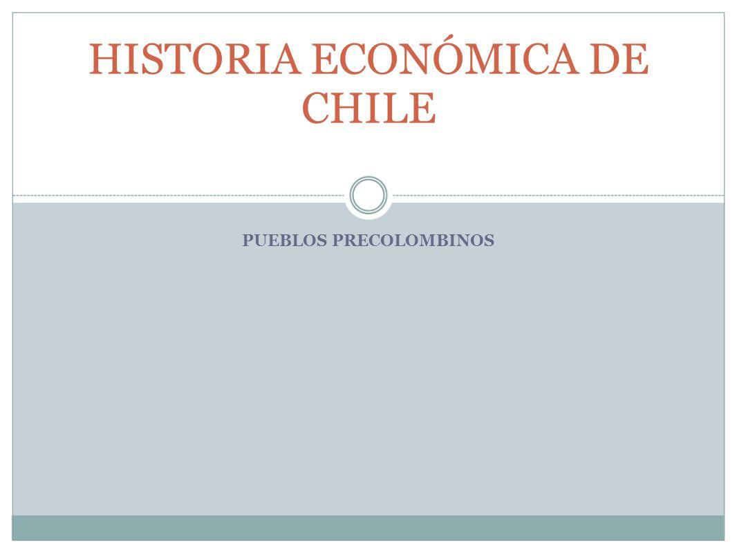 PUEBLOS PRECOLOMBINOS HISTORIA ECONÓMICA DE CHILE