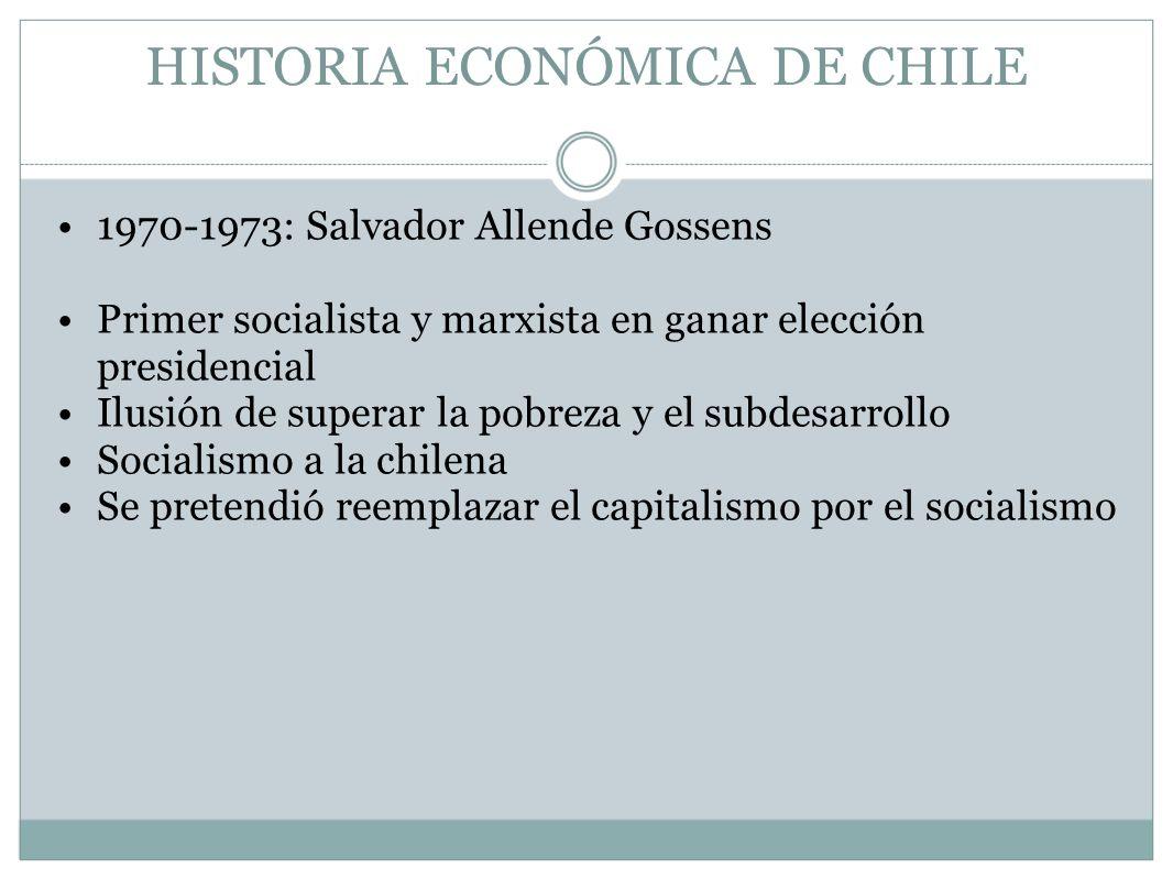HISTORIA ECONÓMICA DE CHILE 1970-1973: Salvador Allende Gossens Primer socialista y marxista en ganar elección presidencial Ilusión de superar la pobr