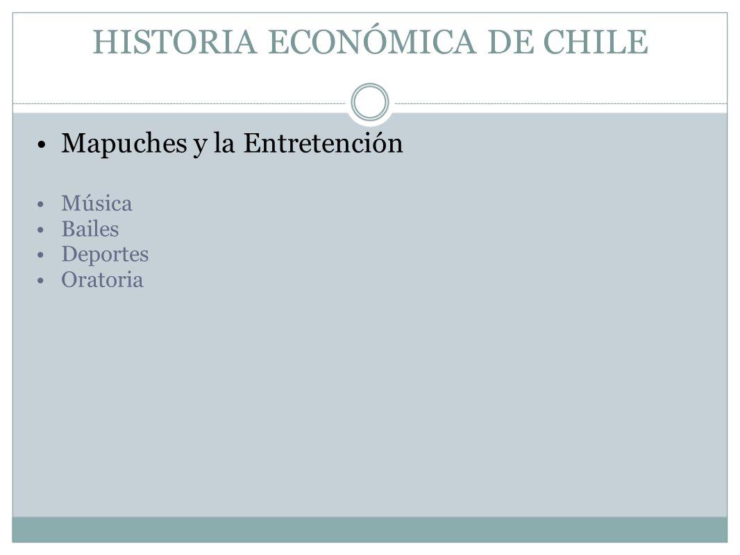 HISTORIA ECONÓMICA DE CHILE Mapuches y la Entretención Música Bailes Deportes Oratoria